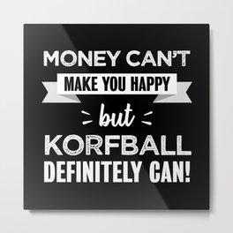 Korfball makes you happy Funny Gift Metal Print