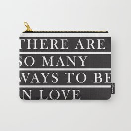 There Are So Many Ways to Be In Love Carry-All Pouch