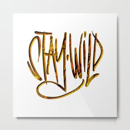 Stay Wild, Stay Golden. Metal Print