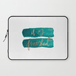 it is finished Laptop Sleeve