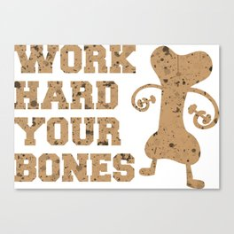 Work hard your bones Canvas Print