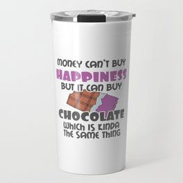 Love Choc Money Can't Buy Happiness But It Can Buy Chocolate Gift Travel Mug