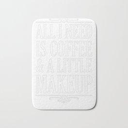 ALL I NEED IS COFFEE _ A LITTLE MAKEUP T-SHIRT Bath Mat