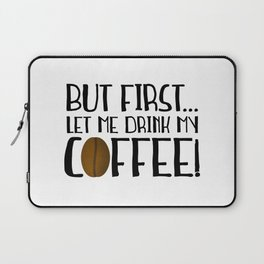 But First... Let Me Drink My Coffee! Laptop Sleeve