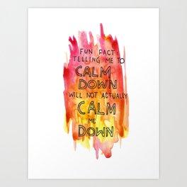 CALM DOWN Art Print
