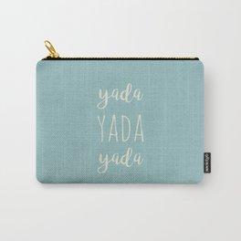 Yada Yada Yada Carry-All Pouch