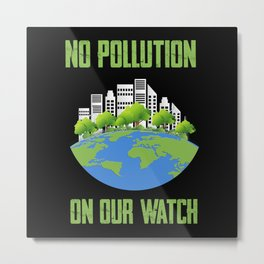 No Pollution on our Watch Happy earth Day Metal Print