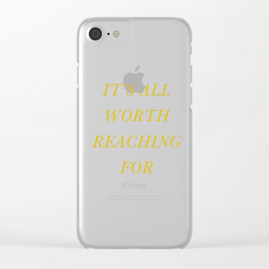 It's All Worth Reaching For Clear iPhone Case