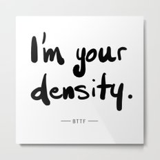 I'm Your Density Metal Print