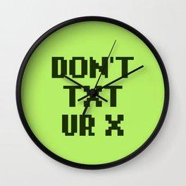 Don't Txt Ur X Wall Clock