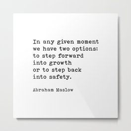 In Any Given Moment Abraham Maslow Inspirational Quote Metal Print