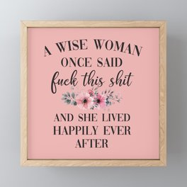 A Wise Woman Once Said, Fuck This Shit Framed Mini Art Print