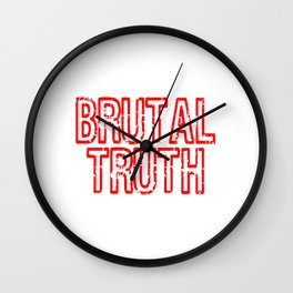 "Red and harsh tee design with text ""Brutal Truth"". Makes a unique but fab gift for everyone!  Wall Clock"