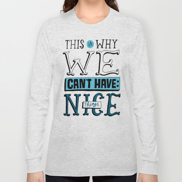 Can't Have Nice Things Long Sleeve T-shirt