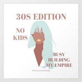 30s No Kids Building My Empire Women Female Hussle Entrepreneur Inc Feminist Boss Lady Art Print