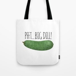 Pfft... Big Dill! Tote Bag