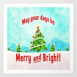 May Your Days Be Merry and Bright! Art Print