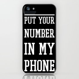 Put Your Number In My Phone- case  iPhone Case