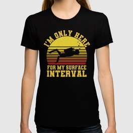 I'm Only Here For My Surface Interval Swimming Diving T-shirt