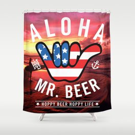 Aloha Mr. Beer by Hoppy Beer Hoppy Life Shower Curtain