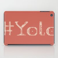 yolo iPad Cases featuring #YOLO by HARRIE CANE