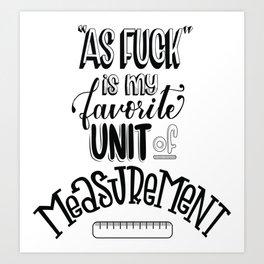 My favorite unit of measurement Art Print