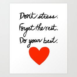 Don't Stress Forget the Rest Do Your Best Art Print