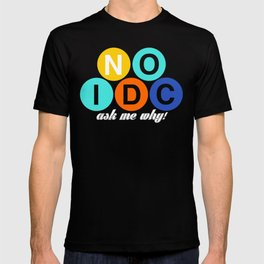 Tell the world to say NO to the IDC! T-shirt