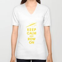rowing V-neck T-shirts featuring Keep Calm and Row On (For the Love of Rowing) by KeepCalmShop