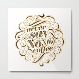 Never Say No To Coffee (White) Metal Print