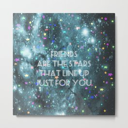 Friends Are The Stars That Line Up Just For You Metal Print