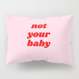 not your baby Pillow Sham
