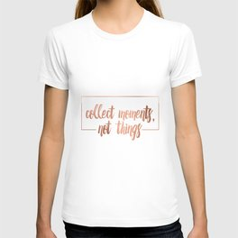 Collect moments, not things T-shirt