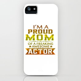 I'M A PROUD ACTOR'S MOM iPhone Case