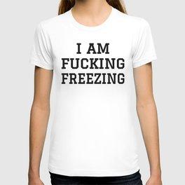 I AM FUCKING FREEZING T-shirt