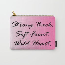Strong Back. Soft Front. Wild Heart. Carry-All Pouch