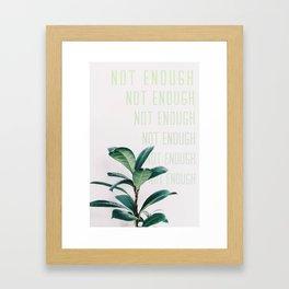 Not Enough Framed Art Print