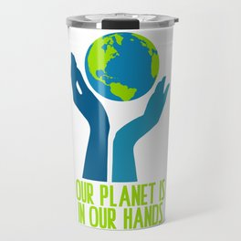 Our Planet Is In Our Hands Travel Mug