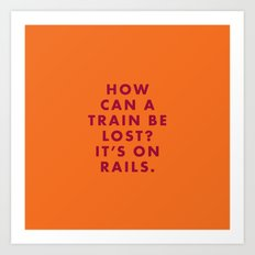 The Darjeeling Limited - How can a train be lost? It's on rails. Art Print