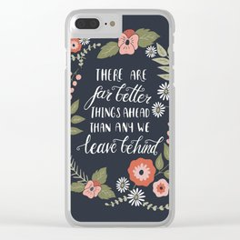 There Are Far Better Things Ahead Clear iPhone Case