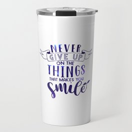 Never Give Up On The Things That Make You Smile Travel Mug