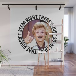 Jessica Fletcher quote: There is just something that doesn't seem right Wall Mural