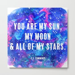 You Are My Sun, My Moon & All of My Stars Metal Print