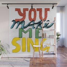 You Make Me Sing Wall Mural