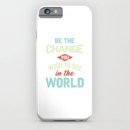 Inspirational Quote Motivational Statement Be The Change Encouraging Gift iPhone Case