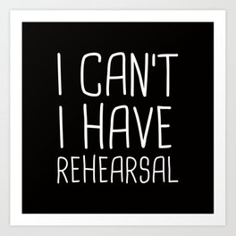 I Can't I Have Rehearsal Art Print