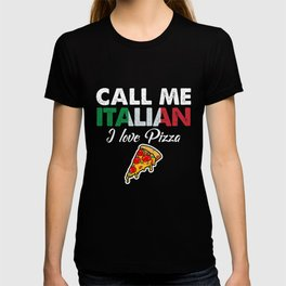 Call Me Italian I Love Pizza   Celebrate National Foods For Food Lovers T-shirt