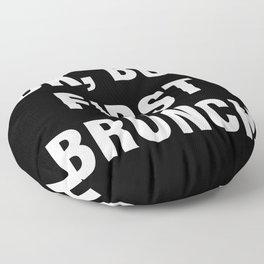 Ok but first brunch Floor Pillow