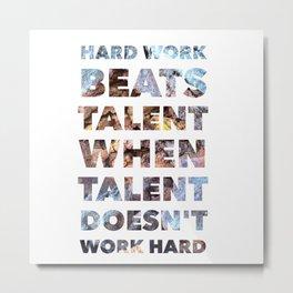 Hard work beats talent — Inspirational Quote Metal Print