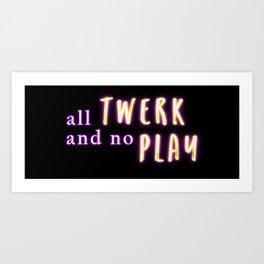 All Twerk and no Play Art Print